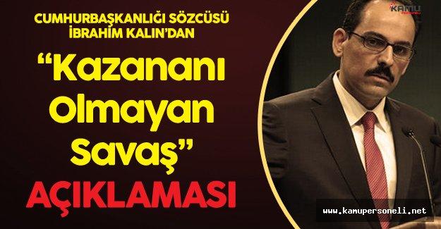 """Cumhurbaşkanlığı'ndan Uyarı :"""" Bu Kazananı Olmayan Bir Savaşa Dönüşüyor"""""""