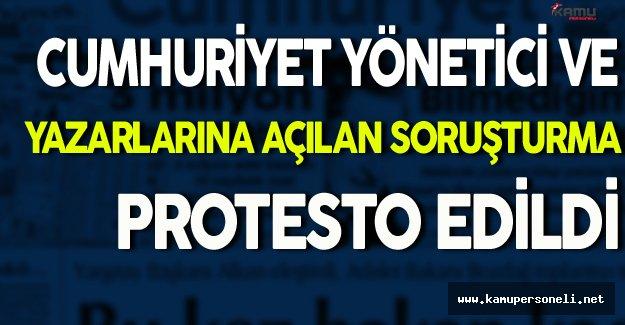 Cumhuriyet Yöneticilerine ve Yazarlarına Soruşturma Protesto Edildi