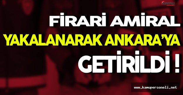 Darbe Girişimi Kapsamında Firari Amiral Yakalanarak Ankara'ya Getirildi