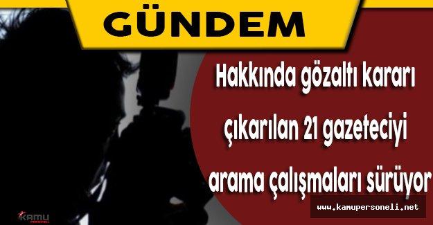 Darbe Girişimiyle İlgili Gözaltına Alınan 21 Gazetecinin İşlemleri Devam Ediyor