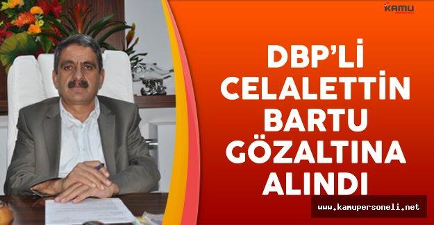 DBP'li Çatak Belediye Başkanı Celalettin Bartu Gözaltında