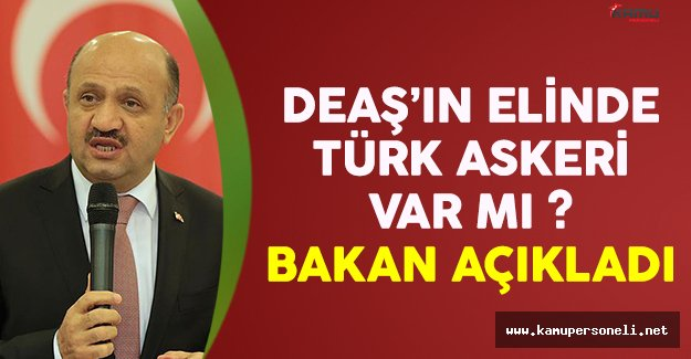 DEAŞ'ın elinde Türk askeri var mı ? Bakan Işık açıkladı