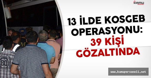 Dev KOSGEB Operasyonu: 39 Kişi Gözaltına Alındı