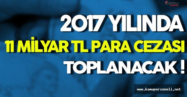 Devlet 2017 Yılında 11 Milyar TL Para Cezası Toplayacak