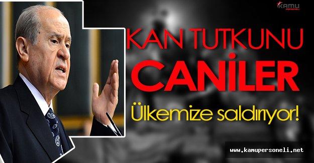 """Devlet Bahçeli: """"Kan tutkunu caniler Türkiye'ye saldırmakta"""""""