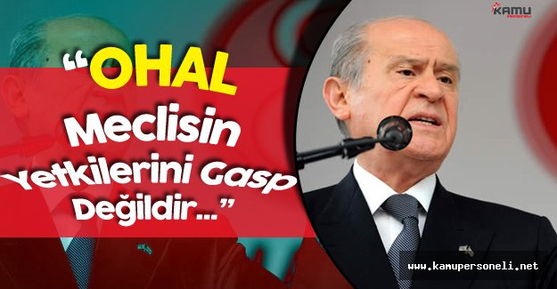 """Devlet Bahçeli: """"OHAL Meclisin Yetkilerini Gasp Değildir"""""""