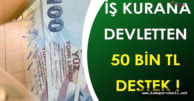 Devlet İş Kurana 50 Bin TL Karşılıksız Destek Veriyor