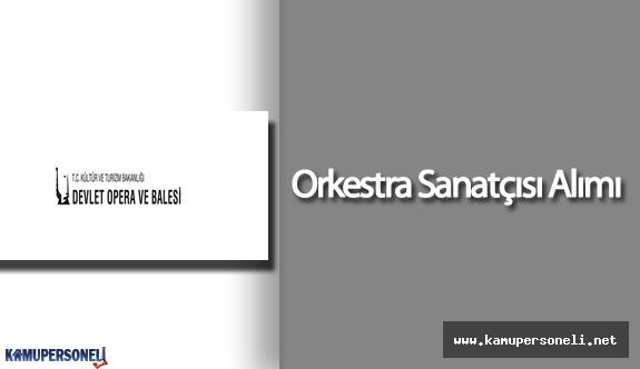 Devlet Opera Ve Balesi Genel Müdürlüğü Sözleşmeli Orkestra Sanatçısı Alımı Yapacak