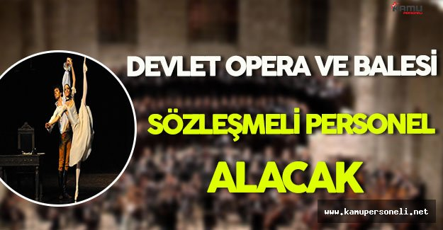 Devlet Opera ve Balesi Sözleşmeli Personel Alımı Yapacak