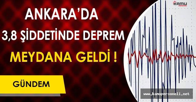 Dikkat ! Başkent'de 3,8 Şiddetinde Deprem Meydana Geldi
