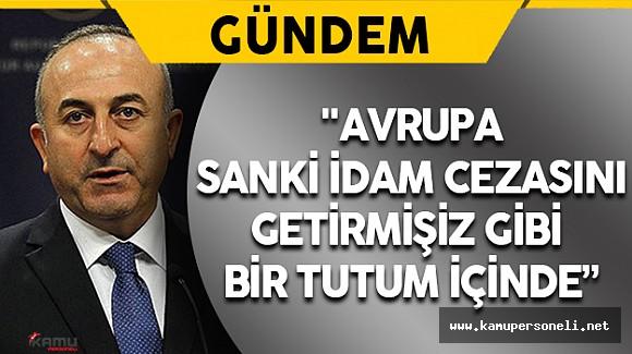 """Dışişleri Bakanı Çavuşoğlu: """" Eşim İdam Cezasına İhtiyacımız var dedi"""""""