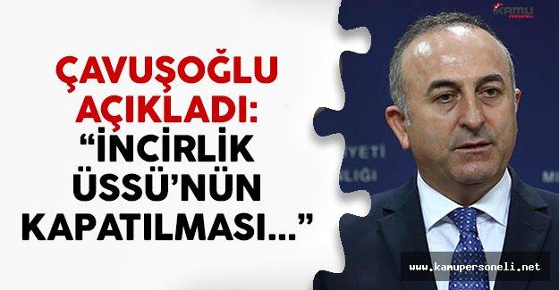 Dışişleri Bakanı Çavuşoğlu'ndan İncirlik Üssü açıklaması