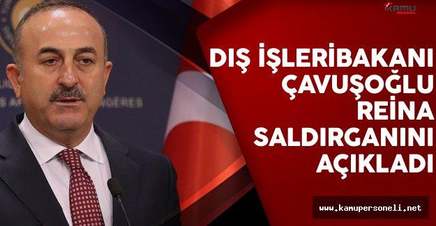 Dışişleri Bakanı Çavuşoğlu Reina Saldırganının Kimliğini Açıkladı