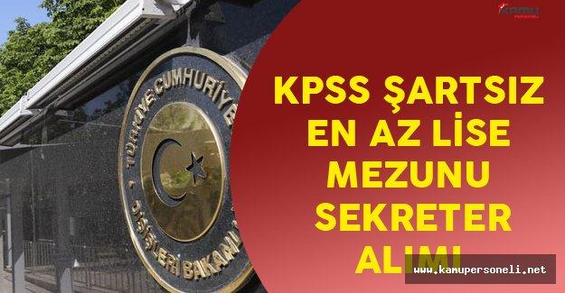 Dışişleri Bakanlığı KPSS Şartsız En Az Lise Mezunu Sekreter Alacak!