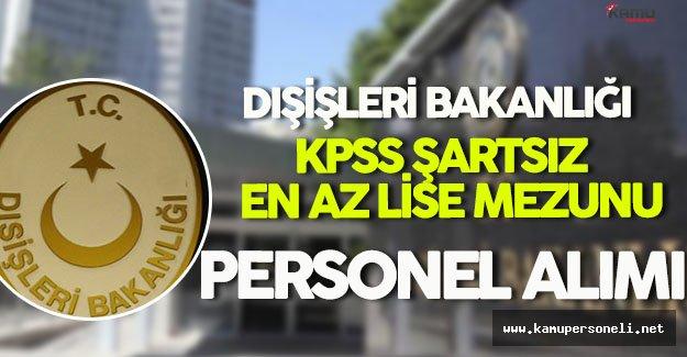Dışişleri Bakanlığı KPSS Şartsız En Az Lise Mezunu Sözleşmeli Personel Alımı