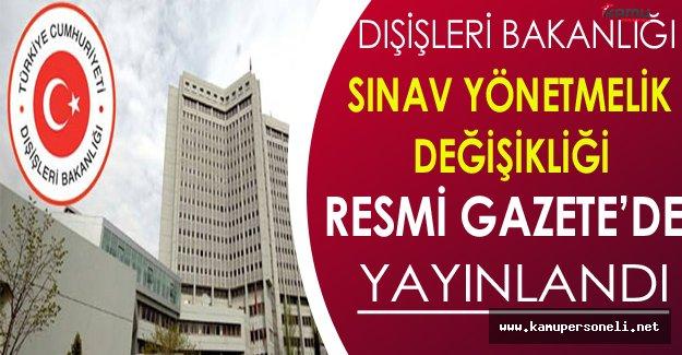 Dışişleri Bakanlığı Sınav Yönetmeliği Değişikliği Resmi Gazete'de Yayınlandı