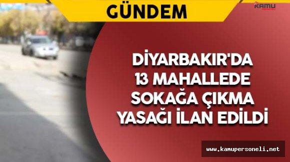 Diyarbakır'da 13 Mahallede Sokağa Çıkma Yasağı Edildi