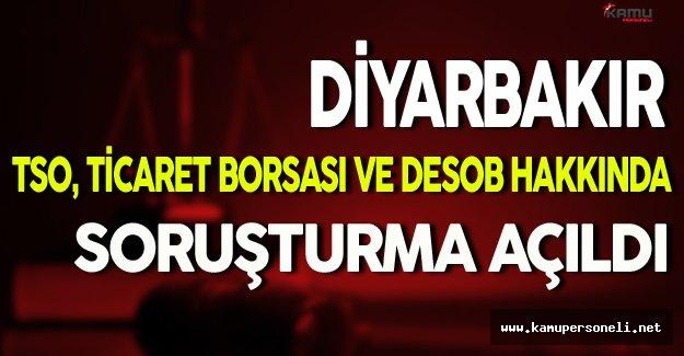 Diyarbakır TSO, Ticaret Borsası ve DESOB Hakkında Soruşturma Açıldı