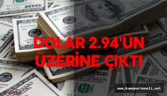 Dolar 2.94'ün Üzerinde İşlem Görüyor ( Dolar Fiyatları Yükselir Mi? )