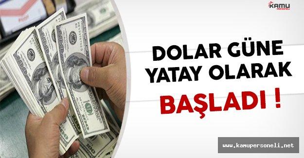 Dolar Güne Yatay Olarak Başladı (Dolar/TL Ne Kadar ?)