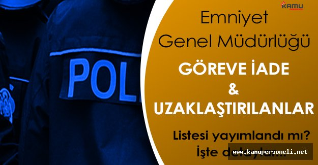 EGM Göreve İade Edilen Polislerin Listesi Yayımlandı Mı?