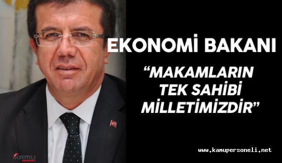 """Ekonomi Bakanı  : """"Makamın Tek Sahibi Milletimizdir"""""""