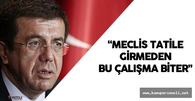 """Ekonomi Bakanı : """" Meclis Tatile Girmeden Önce Bu Çalışma Biter"""""""
