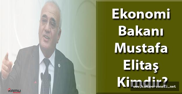 Ekonomi Bakanı Mustafa Elitaş Kimdir?