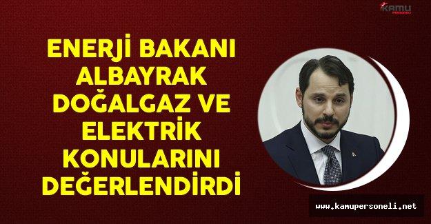 Enerji Bakanı Berat Albayrak Doğalgaz ve Elektrik Konularını Değerlendirdi