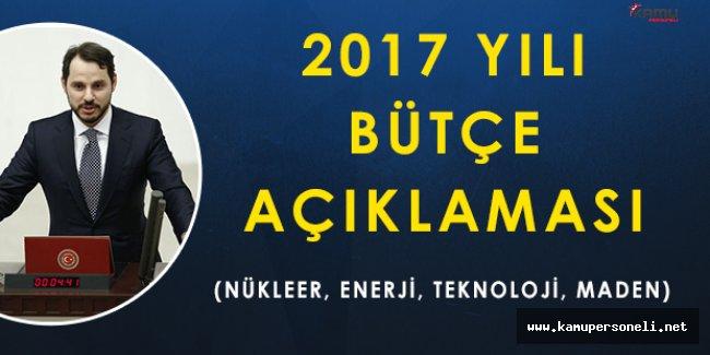 Enerji Bakanı Berat Albayraktan 2017 Yılına İlişkin Bütçe Açıklaması (Nükleer, Kömür, Teknoloji)