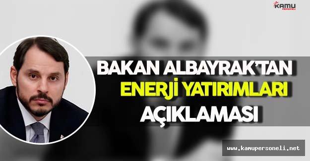 Enerji ve Tabii Kaynaklar Bakanı Albayrak'tan Enerji Yatırımları Açıklaması