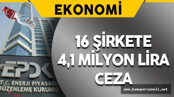 EPDK 16 Şirkete 4,1 Milyon Lira Ceza Kesti