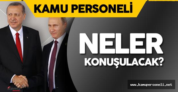 Erdoğan Putin Görüşmesinde Ana Başlıklar Ne Olacak?