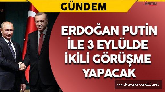 Erdoğan Putin Görüşmesinin Tarihi Açıklandı