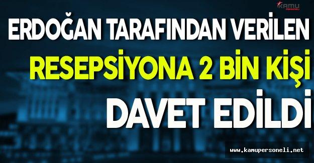 Erdoğan Tarafından Verilen Resepsiyona 2 Bin Kişi Davet Edildi