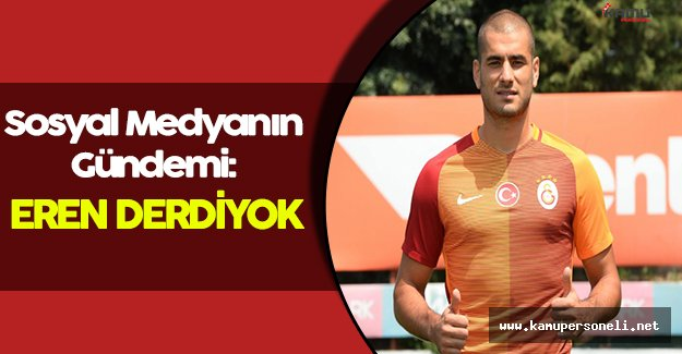 Eren Derdiyok, Sosyal Medya Gündemine Oturdu