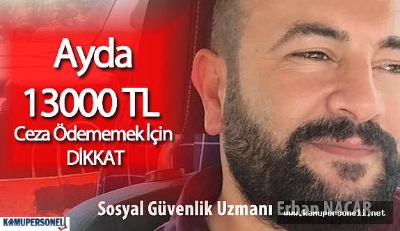 Erhan Nacar Uyarıyor: Ayda 13 Bin TL Ceza Ödememek İçin Dikkat!