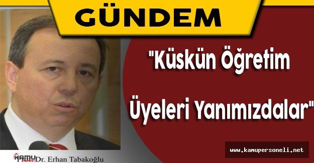 """Erhan Tabakoğlu: """"Küskün öğretim üyeleri yanımızdalar"""" (Erhan Tabakoğlu Kimdir? )"""