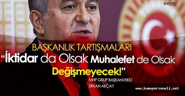 """Erkan Akçay : """" MHP Kapalı Kapılar Ardında Pazarlık Yapmaz..."""""""