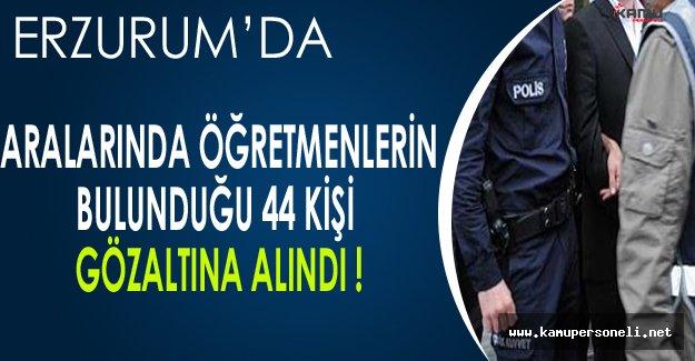 Erzurum'da Aralarında Öğretmenlerinde Olduğu 44 Kişi Gözaltına Alındı