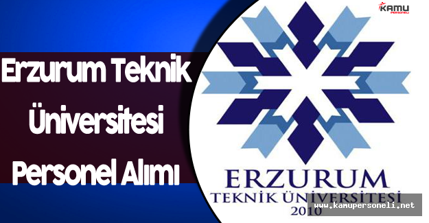 Erzurum Teknik Üniversitesi Personel Alım İlanı