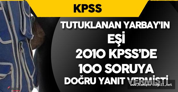 Eşi 2010 KPSS'de 100 Soruya Doğru Yanıt Vermişti ! O Yarbay Tutuklandı