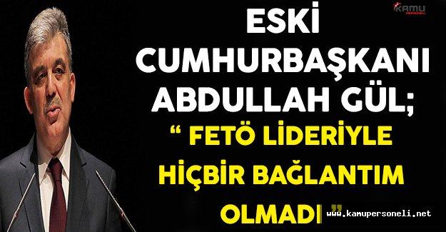 Eski Cumhurbaşkanı Abdullah Gül'den Flaş FETÖ Açıklaması!
