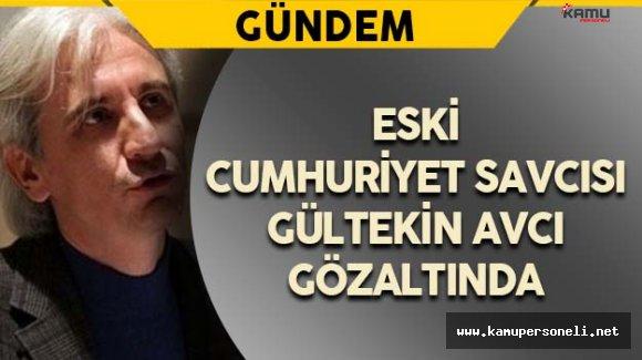 Eski Cumhuriyet Savcısı Avcı Gözaltına Alındı