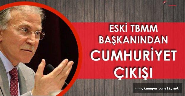 Eski TBMM Başkanı Şahin'den FLAŞ Açıklamalar! 'Cumhuriyete Sahip Çıkmak Lafla Olmuyor'