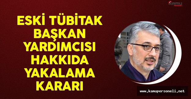 Eski Tübitak Başkan Yardımcısı Hakkında Yakalama Kararı