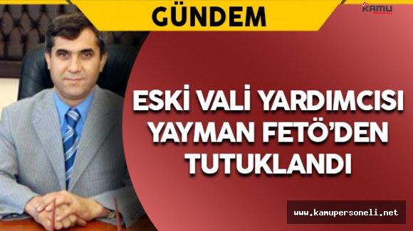 Eski Vali Yardımcısı Yayman FETÖ'den Tutuklandı