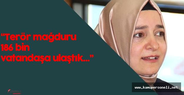 """Fatma Betül Sayan Kaya: """" Terör Mağduru 186 bin 777 Vatandaşa Ulaştık"""""""