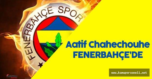 Fenerbahçe Aatif Chahechouhe Transferini Bitirdi