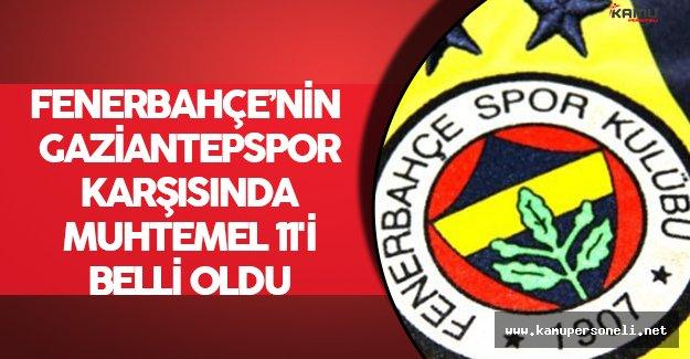Fenerbahçe'nin Gaziantepspor Karşısında Muhtemel 11'i Belli Oldu